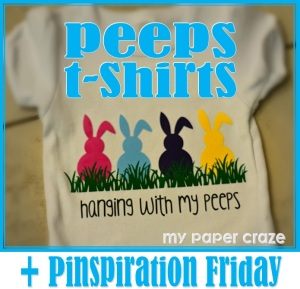 DIY Easter Peeps Shirt + Pinspiration Friday with My Paper Craze