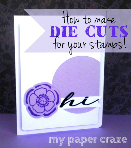 How to make DIE CUTS for your stamps! by My Paper Craze