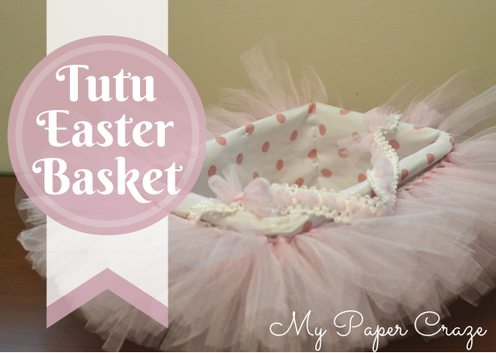 DIY Tutu Easter Basket by My Paper Craze